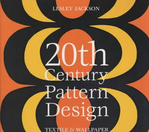 20th Century Pattern Design: Textile and Wallpaper Pioneers: Lesley Jackson