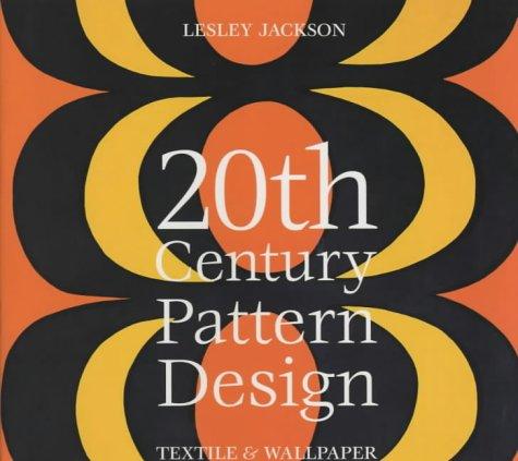 20th Century Pattern Design: Textile & Wallpaper: Jackson, Lesley