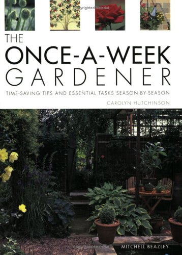 The Once-a-week Gardener: Time-saving Tips and Essential Tasks Season-by-season (9781840004236) by Carolyn Hutchinson