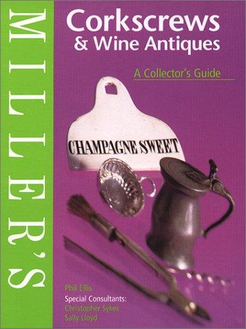 Miller's: Corkscrews & Wine Antiques, A Collector's Guide: Phil Ellis