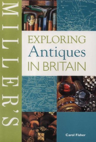 Miller's Exploring Antiques in Britain (Miller's Buyer's Guides)