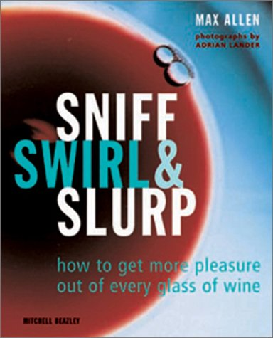 Sniff, Swirl, and Slurp : How to: Max Allen
