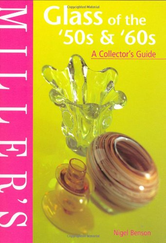Miller's Glass of the '50s & '60s: A Collector's Guide (Miller's ...