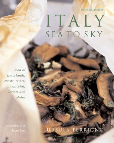 Italy: Sea to Sky: Food of the: Ursula Ferrigno