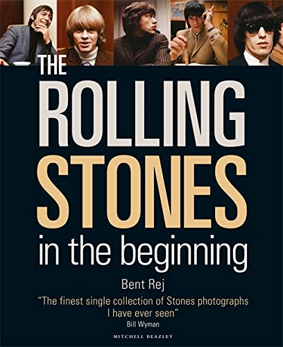 """The """"Rolling Stones"""": In the Beginning: Rej, Bent"""