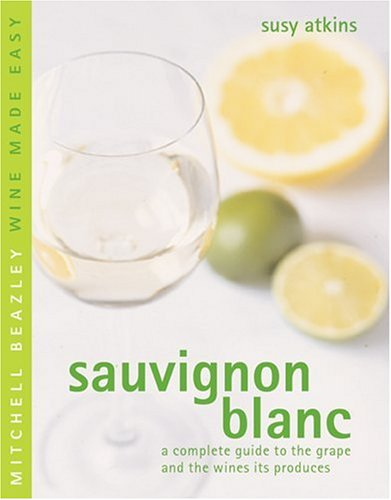 9781840006872: Sauvignon Blanc: A Complete Guide to the Grape and the Wines it Produces (Mitchell Beazley Wine Made Easy)