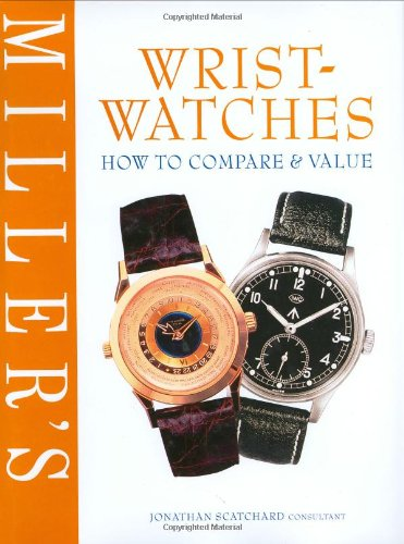 9781840007152: Miller's Wristwatches: How to Compare & Value (Miller's How to Compare & Value)