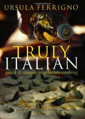 Truly Italian: Quick & Simple Vegetarian Cooking: Ursula Ferrigno; Photographer-Jason Lowe