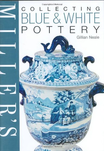 Miller's Collecting Blue & White Pottery: Neale, Gillian