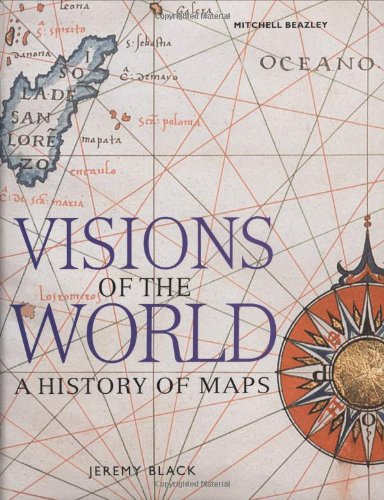 Visions of the World: A History of Maps: Black, Jeremy