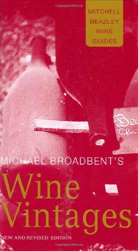 9781840008531: Michael Broadbent's Wine Vintages (Mitchell Beazley Wine Guides)