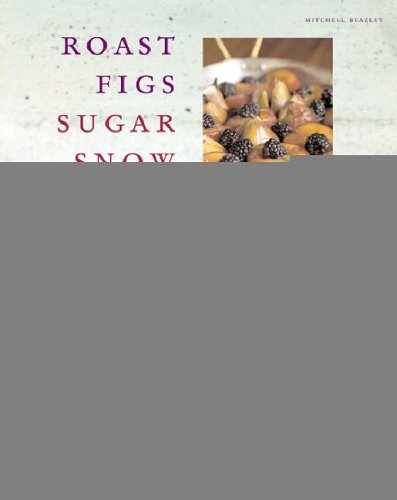9781840008883: Roast Figs, Sugar Snow: Food to Warm the Soul: Warming Food from Cold Climes (Mitchell Beazley Food)