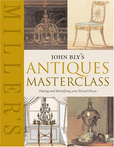 9781840009170: John Bly's Antiques Masterclass: Dating and Identifying Your Period Pieces (Miller's)
