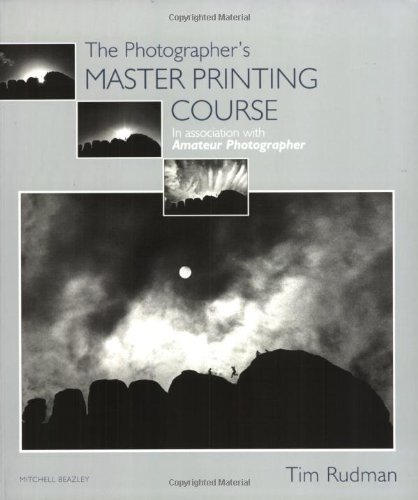"The Photographer's Master Printing Course: In Association with ""Amateur Photographer"" (Mitchell Beazley Photography) (1840009446) by Rudman, Tim"