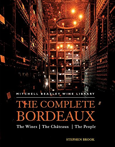 The Complete Bordeaux: The Wines*The Chateaux*The People (Mitchell Beazley Wine Library): Brook, ...