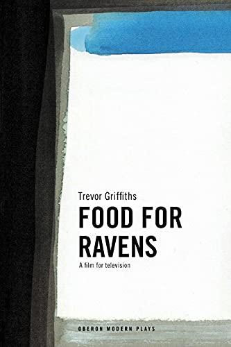 Food for Ravens (Oberon Modern Plays): Griffiths, Trevor