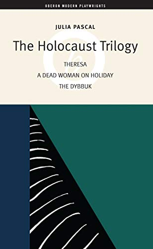 9781840020946: The Holocaust Trilogy: The Dybbuk, Dead Woman on Holiday, Theresa (Oberon Book)