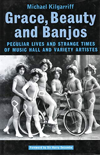 9781840021165: Grace, Beauty and Banjos: Peculiar Lives and Strange Times of Music Hall and Variety Artistes (Oberon Book)