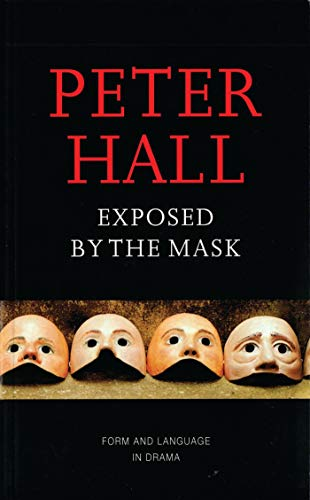 Exposed by the Mask: Form and Language in Drama: Hall, Peter