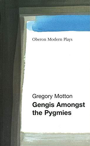 Gengis Among the Pygmies (Oberon Modern Plays): Gregory Motton