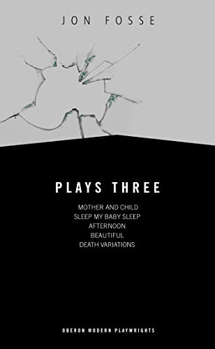 Plays Three: Mother and Child/Sleep My Baby Sleep/Afternoon/Beautiful/Death ...