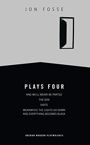 9781840024791: Fosse: Plays Four: And We'll Never be Parted; The Son, Visits; Meanwhile the Lights Go Down and Everything Becomes Black (Oberon Modern Playwrights)