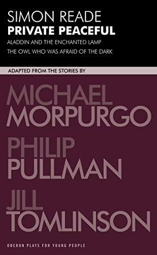 Private Peaceful: With Aladdin and the Enchanted Lamp and the Owl Who Was Afraid of the Dark (Oberon Plays for Young People): With Aladdin and the Enchanted ... of the Dark (Oberon Plays for Young People) (184002660X) by Morpurgo, Michael; Pullman, Philip; Tomlinson, Jill