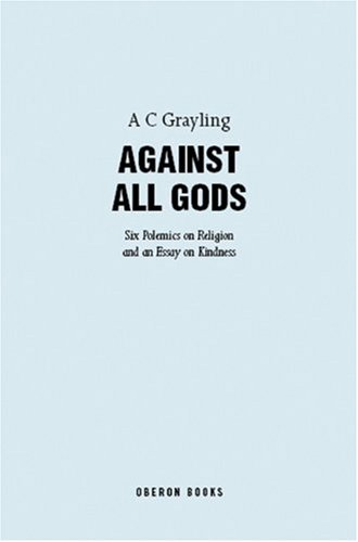 9781840027273: Against All Gods: Six Polemics on Religion and an Essay on Kindness
