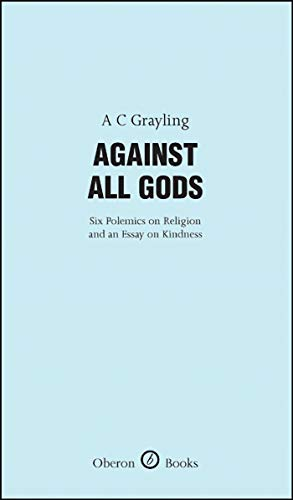 9781840027280: Against All Gods: Six Polemics on Religion and an Essay on Kindness (Oberon Master Series)