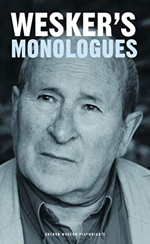 Arnold Wesker's Monologues: 142 Speeches for Actors - Professional, Training or Amateur - for ...