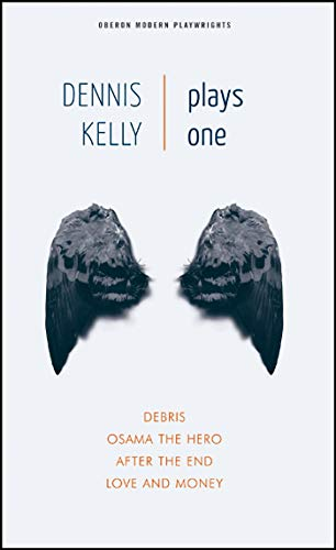 9781840028034: 1: Dennis Kelly: Plays One: Love and Money, Osama the Hero, Debris, After the End (Oberon Modern Playwrights)