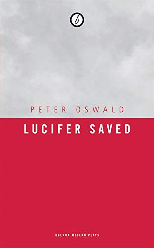 Lucifer Saved (Oberon Modern Plays) (1840028076) by Oswald, Peter