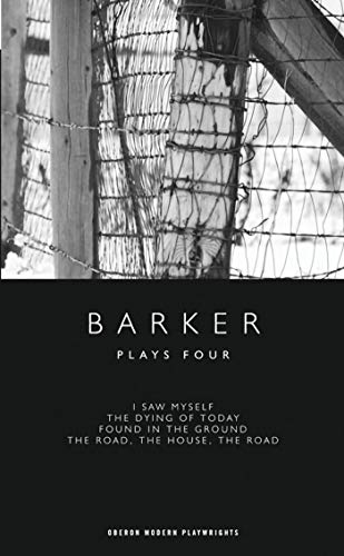 Plays Four: I Saw Myself/The Dying of Today/Found in the Ground/The Road, the House,...