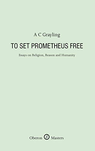 To Set Prometheus Free (Oberon Masters Series): Grayling, A C
