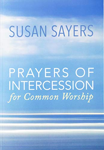 Prayers of Intercession for Common Worship: Sayers, Susan