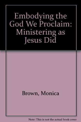 9781840035773: Embodying the God We Proclaim: Ministering as Jesus Did