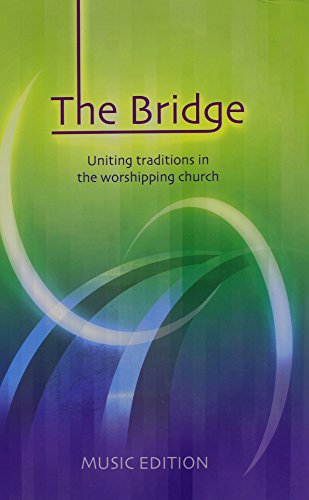 The Bridge, The: Full Music: Uniting Traditions in the Worshipping Church
