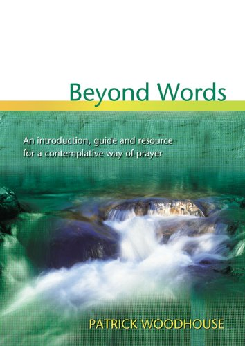 Beyond Words: An Introduction Guide and Resource for a Contemplative Way of Pray: Patrick Woodhouse