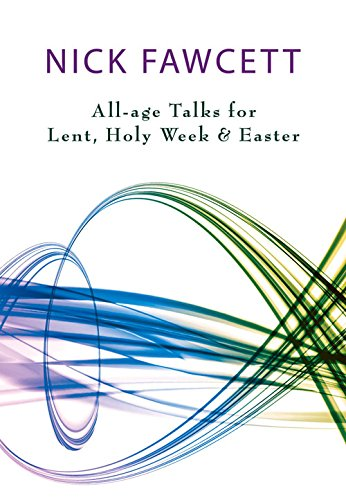 Unwrapping the Seasons: All-age Talks for Lent, Holy Week and Easter (1840038276) by Nick Fawcett