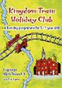 Kingdom Train Holiday Club: A Five-day Programme for 5-11 Year Olds (1840038918) by Alan Price; Liz Lunn