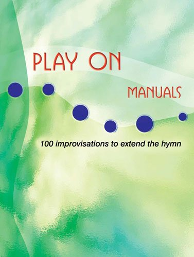 9781840039719: Play on - Manuals: 100 Improvisations to Extend the Hymn
