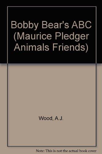 Bobby Bear's ABC (Maurice Pledger animals friends) (9781840113457) by A. J. Wood; Maurice Pledger