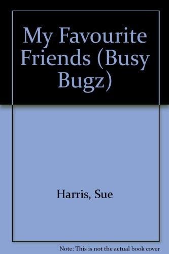 My Favourite Friends (Busy Bugz) (1840114223) by Harris, Sue