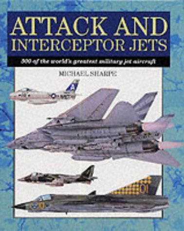 9781840133356: Attack and Interceptor Jets: 300 of the World's Greatest Military Jet Aircraft