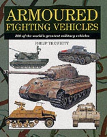 Armoured Fighting Vehicles: 300 Of The World's: Trewhitt, Philip