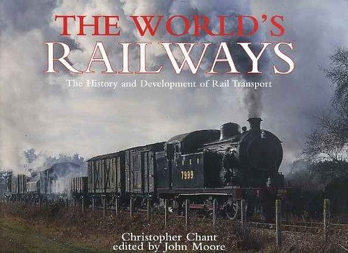 The World's Railways The History And Development Of Rail Transport: Chant, Christopher. (Ed ...