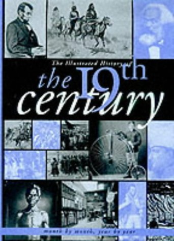 9781840133752: The Illustrated History of the 19th Century: Month by Month, Year by Year