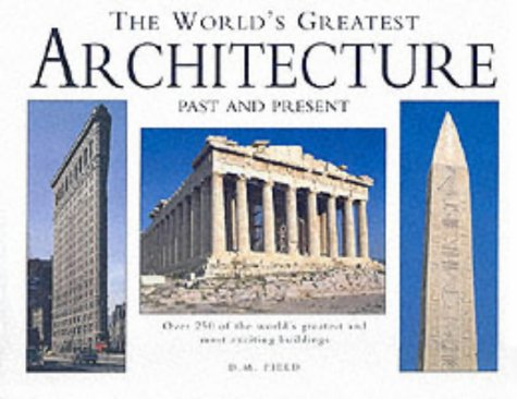 9781840134360: The World's Greatest Architecture: Past and Present- Over 250 of the World's Greatest and Most Exciting Buildings