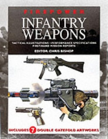 9781840134377: Infantry Weapons: Tactical Illustrations, Performance Specifications, First-hand Mission Reports (Firepower)