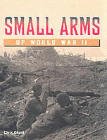 Small Arms of World War II: Chant, Chris
